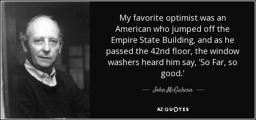 quote-my-favorite-optimist-was-an-american-who-jumped-off-the-empire-state-building-and-as-john-mcgahern-69-11-67